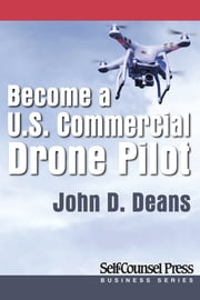 Become a U.S. Commercial Drone Pilot ebook by John Deans