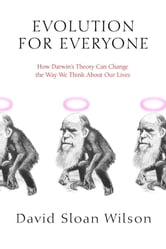 Evolution for Everyone - How Darwin's Theory Can Change the Way We Think About Our Lives ebook by David Sloan Wilson