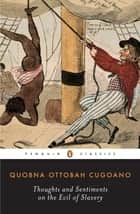 Thoughts and Sentiments on the Evil of Slavery ebook by Quobna Ottobah Cugoano, Vincent Carretta