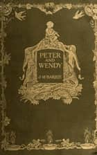 Peter Pan or Peter and Wendy - Bestsellers and famous Books ebook by J. M. Barrie