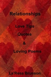 Relationships: Love Tips, Quotes & Loving Poems ebook by La'Resa Brunson