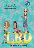 LBD: Friends Forever! ebook by Grace Dent
