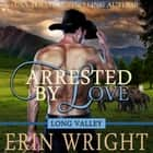 Arrested by Love - A Western Romance Novel audiobook by Erin Wright
