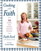 Cooking with Faith - 125 Classic and Healthy Southern Recipes ebook by Faith Ford