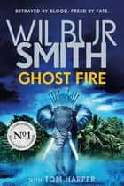 Ghost Fire ebook by Wilbur Smith, Tom Harper
