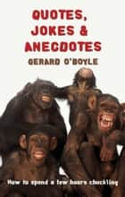 Quotes, Jokes & Anecdotes: How to spend two hours chuckling ebook by Gerard O'Boyle