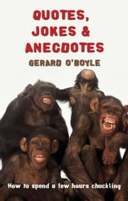 Quotes, Jokes & Anecdotes: How to spend two hours chuckling - How to spend two hours chuckling ebook by Gerard O'Boyle