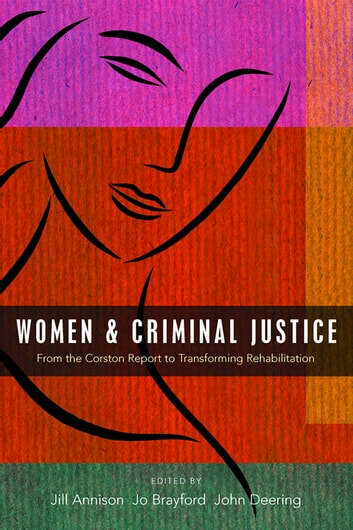 Women and criminal justice - From the Corston Report to Transforming Rehabilitation ebook by