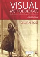 Visual Methodologies - An Introduction to Researching with Visual Materials eBook by Gillian Rose