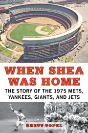 When Shea Was Home - The Story of the 1975 Mets, Yankees, Giants, and Jets ebook by Brett Topel