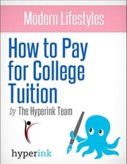 How To Pay For College Tuition ebook by The Hyperink  Team