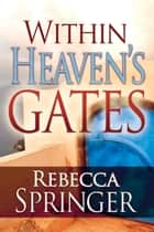 Within Heaven's Gates ebook by Rebecca Springer