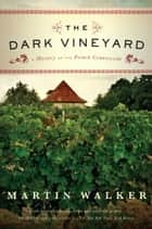 The Dark Vineyard ebook by Martin Walker