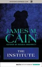 The Institute ebook by James M. Cain