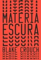 Matéria escura ebook by Blake Crouch