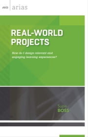 Real-World Projects - How do I design relevant and engaging learning experiences? (ASCD Arias) ebook by Suzie Boss