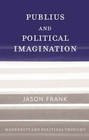 Publius and Political Imagination ebook by Jason Frank