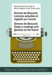 Simone de Beauvoir. Lectures actuelles et regards sur l'avenir. Simone de Beauvoir. Today's readings and glances on the future ebook by María Isabel Corbí Sáez,María Ángeles Llorca Tonda
