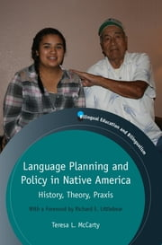 Language Planning and Policy in Native America - History, Theory, Praxis ebook by Teresa L. McCarty