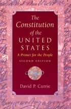 The Constitution of the United States ebook by David P. Currie