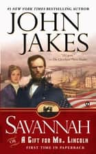 Savannah: Or a Gift for Mr. Lincoln ebook by John Jakes