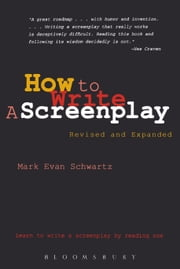 How To Write: A Screenplay - Revised and Expanded Edition ebook by Mark Evan Schwartz