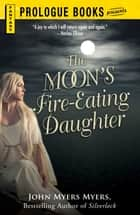 The Moon's Fire-Eating Daughter ebook by John Myers Myers