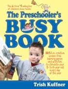The Preschooler's Busy Book ebook by Trish Kuffner