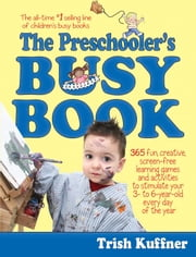 The Preschooler's Busy Book - 365 fun, creative, screen-free activities to stimulate your preschooler every day of the year! ebook by Kobo.Web.Store.Products.Fields.ContributorFieldViewModel