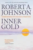 Inner Gold: Understanding Psychological Projection ebook by Arnie Kotler