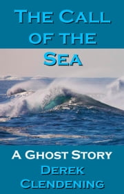 The Call of the Sea: A Ghost Story ebook by Derek Clendening