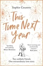 This Time Next Year - 2021's most heartwarming love story ebook by Sophie Cousens