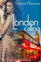 London Calling (Her English Billionaire 1) ebook by Victoria Villeneuve