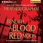 Beneath a Blood Red Moon audiobook by Heather Graham