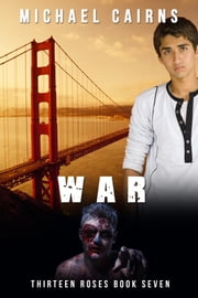 Thirteen Roses, Book Seven: War - An Apocalyptic Zombie Saga ebook by Michael Cairns