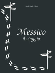 Messico il viaggio ebook by Kobo.Web.Store.Products.Fields.ContributorFieldViewModel