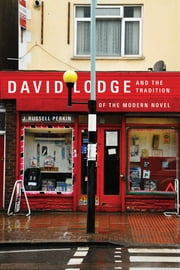 David Lodge and the Tradition of the Modern Novel ebook by J. Russell Perkin