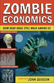 Zombie Economics: How Dead Ideas Still Walk among Us ebook by John Quiggin