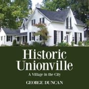 Historic Unionville - A Village in the City ebook by George Duncan