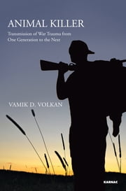 Animal Killer - Transmission of War Trauma From One Generation to the Next ebook by Vamik D. Volkan