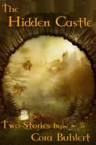 The Hidden Castle - A Fantasy Novelette ebook by Cora Buhlert