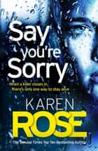 Say You're Sorry (The Sacramento Series Book 1) - when a killer closes in, there's only one way to stay alive ekitaplar by Karen Rose