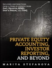 Private Equity Accounting, Investor Reporting, and Beyond ebook by Mariya Stefanova