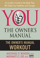 The Owner's Manual Workout ebook by Michael F. Roizen, Mehmet C. Oz, M.D.