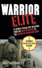 Warrior Elite - 31 Heroic Special-Ops Missions from the Raid on Son Tay to the Killing of Osama bin Laden ebook by Nigel Cawthorne