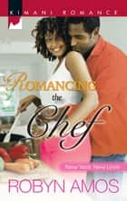 Romancing The Chef ebook by Robyn Amos
