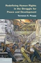 Redefining Human Rights in the Struggle for Peace and Development ebook by Terrence E. Paupp