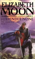 Surrender None - The Legacy of Gird Book One ebook by Elizabeth Moon
