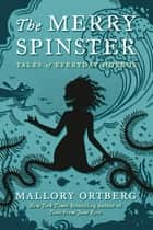 The Merry Spinster - Tales of Everyday Horror ebook by Mallory Ortberg
