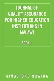JOURNAL OF QUALITY ASSURANCE FOR HIGHER EDUCATION INSTITUTIONS IN MALAWI - Book II ebook by Kingstone Ngwira